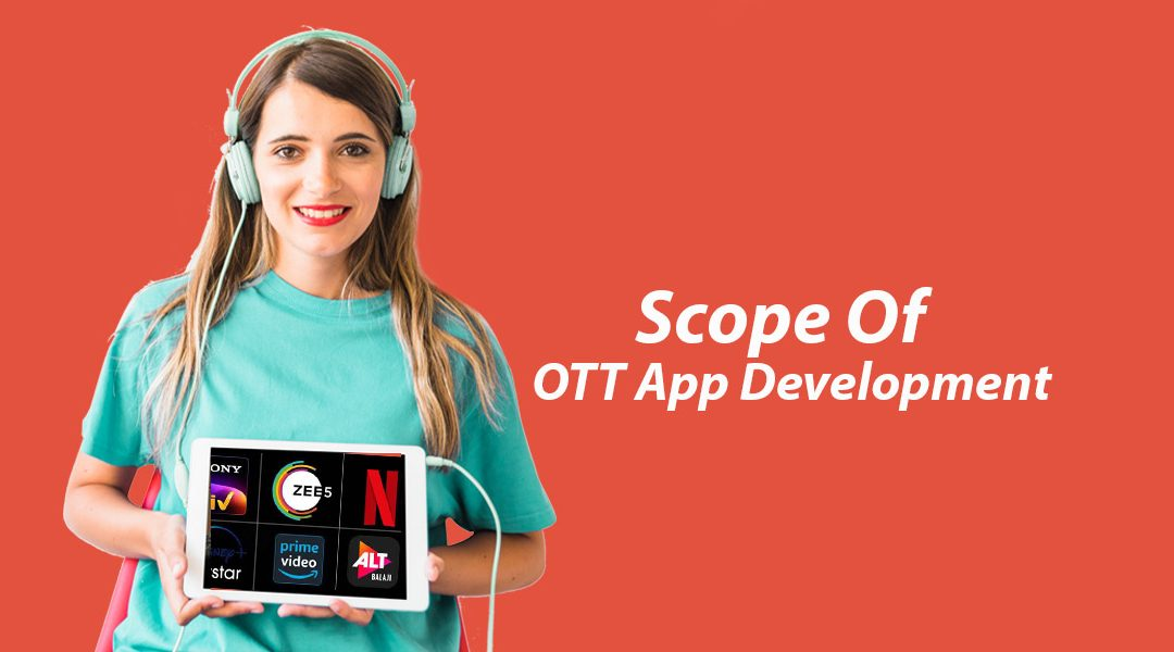 Scope Of OTT App Development In India | Future Of OTT Apps In India