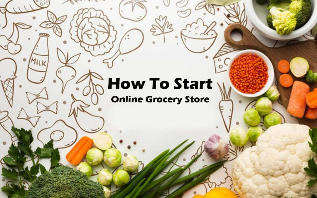 How To Start Online Grocery Store – Grocery Website Development